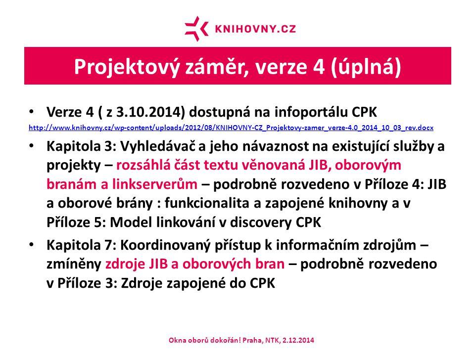 Projektový záměr, verze 4 (úplná) Verze 4 ( z 3.10.2014) dostupná na infoportálu CPK http://www.knihovny.cz/wp-content/uploads/2012/08/KNIHOVNY-CZ_Projektovy-zamer_verze-4.0_2014_10_03_rev.docx Kapitola 3: Vyhledávač a jeho návaznost na existující služby a projekty – rozsáhlá část textu věnovaná JIB, oborovým branám a linkserverům – podrobně rozvedeno v Příloze 4: JIB a oborové brány : funkcionalita a zapojené knihovny a v Příloze 5: Model linkování v discovery CPK Kapitola 7: Koordinovaný přístup k informačním zdrojům – zmíněny zdroje JIB a oborových bran – podrobně rozvedeno v Příloze 3: Zdroje zapojené do CPK Okna oborů dokořán.