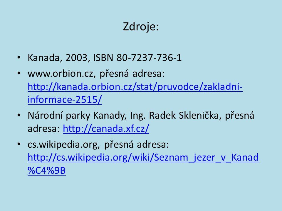 Zdroje: Kanada, 2003, ISBN 80-7237-736-1 www.orbion.cz, přesná adresa: http://kanada.orbion.cz/stat/pruvodce/zakladni- informace-2515/ http://kanada.o