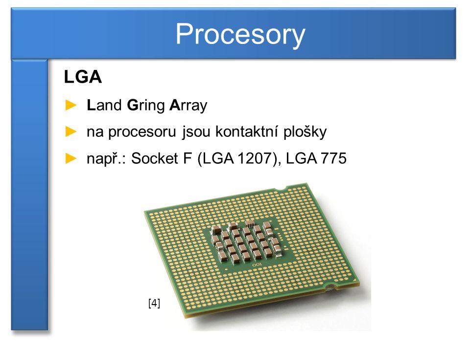 LGA ►Land Gring Array ►na procesoru jsou kontaktní plošky ►např.: Socket F (LGA 1207), LGA 775 Procesory [4]