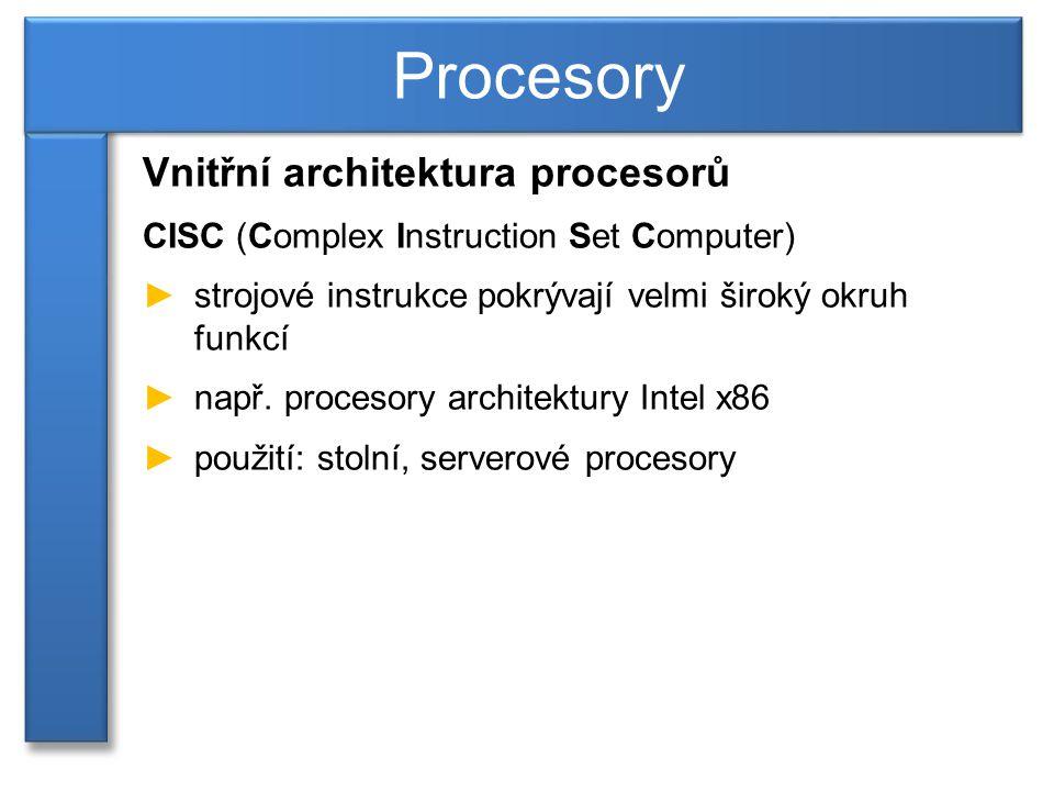 Vnitřní architektura procesorů CISC (Complex Instruction Set Computer) ►strojové instrukce pokrývají velmi široký okruh funkcí ►např.
