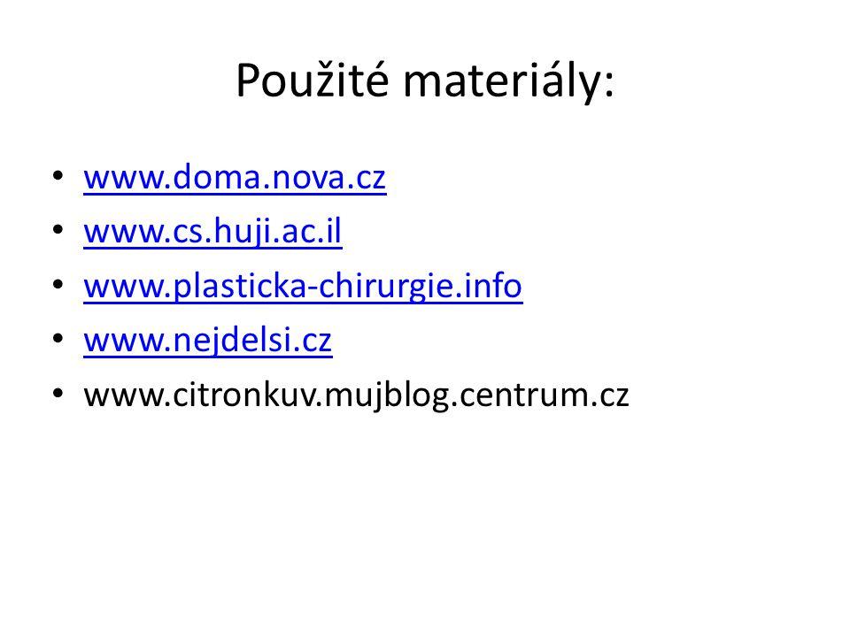 Použité materiály: www.doma.nova.cz www.cs.huji.ac.il www.plasticka-chirurgie.info www.nejdelsi.cz www.citronkuv.mujblog.centrum.cz