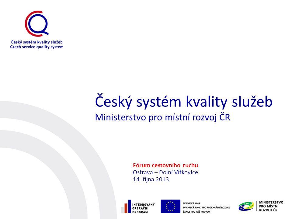 Český systém kvality služeb Ministerstvo pro místní rozvoj ČR Fórum cestovního ruchu Ostrava – Dolní Vítkovice 14.