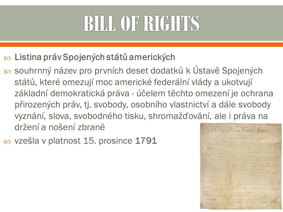  Listina práv Spojených států amerických  souhrnný název pro prvních deset dodatků k Ústavě Spojených států, které omezují moc americké federální vl