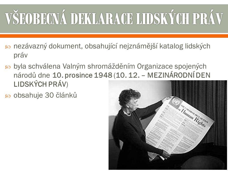  nezávazný dokument, obsahující nejznámější katalog lidských práv  byla schválena Valným shromážděním Organizace spojených národů dne 10. prosince 1