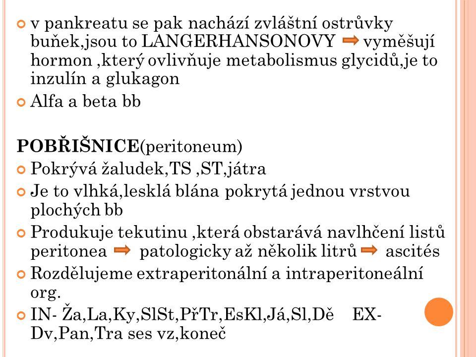 v pankreatu se pak nachází zvláštní ostrůvky buňek,jsou to LANGERHANSONOVY vyměšují hormon,který ovlivňuje metabolismus glycidů,je to inzulín a glukag