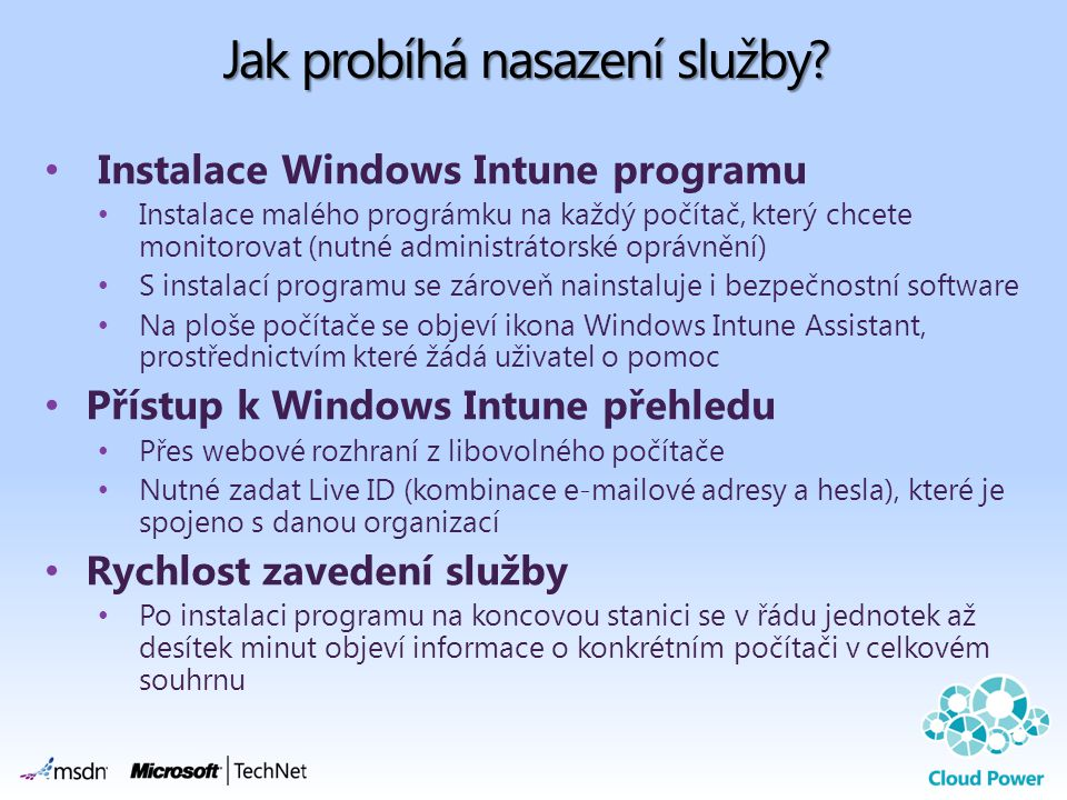 Jak probíhá nasazení služby? Instalace Windows Intune programu Instalace malého prográmku na každý počítač, který chcete monitorovat (nutné administrá