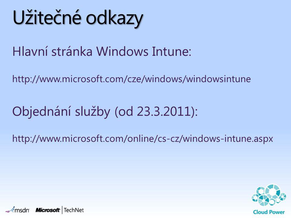 Užitečné odkazy Hlavní stránka Windows Intune: http://www.microsoft.com/cze/windows/windowsintune Objednání služby (od 23.3.2011): http://www.microsof