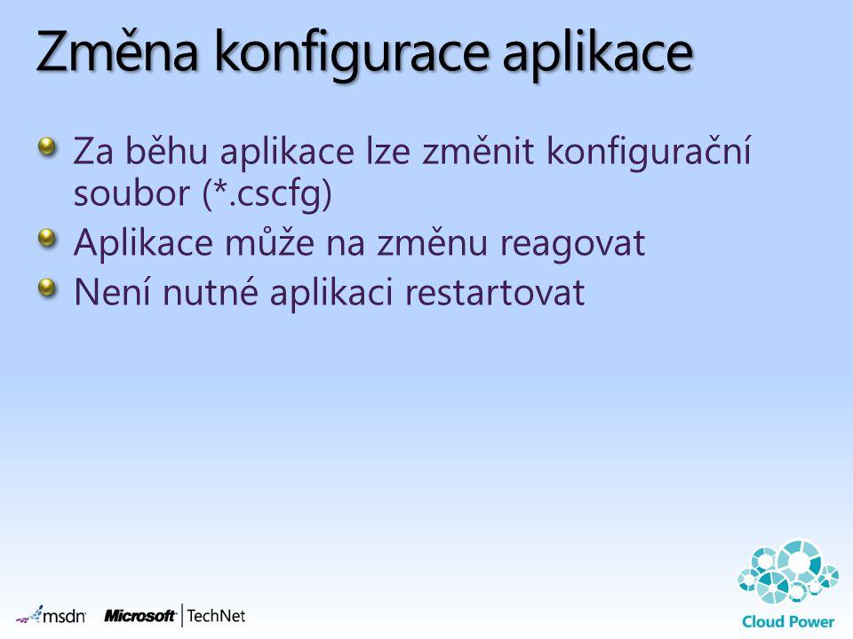 Změna konfigurace aplikace Za běhu aplikace lze změnit konfigurační soubor (*.cscfg) Aplikace může na změnu reagovat Není nutné aplikaci restartovat