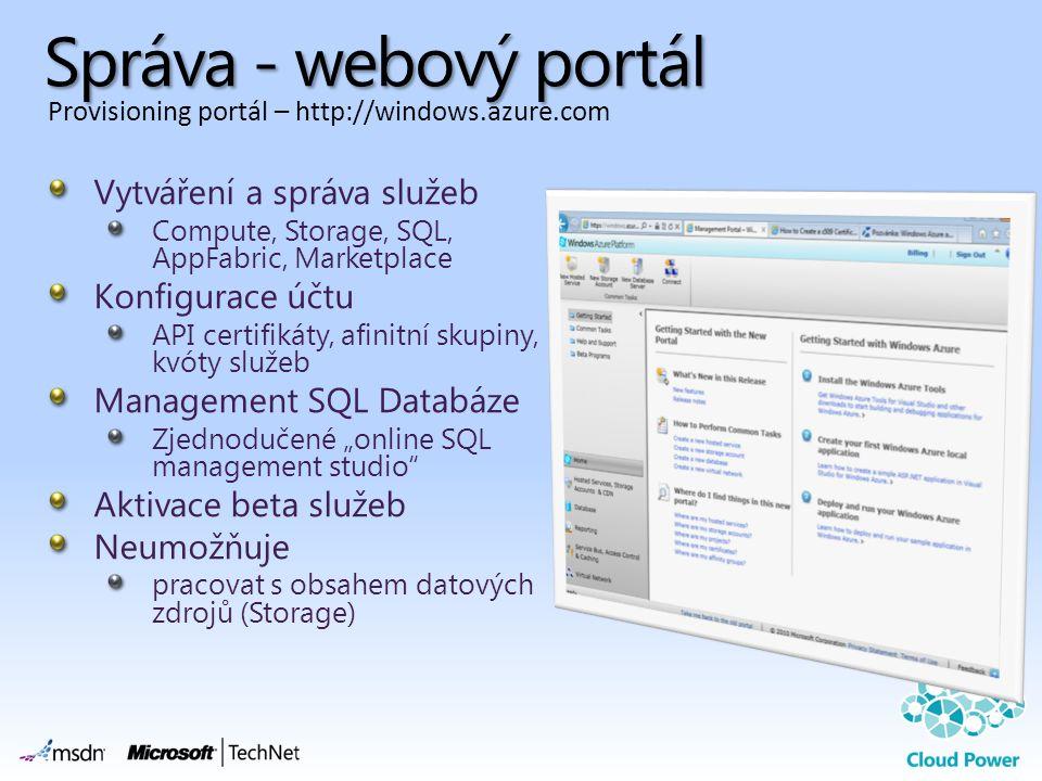 Správa - webový portál Vytváření a správa služeb Compute, Storage, SQL, AppFabric, Marketplace Konfigurace účtu API certifikáty, afinitní skupiny, kvó