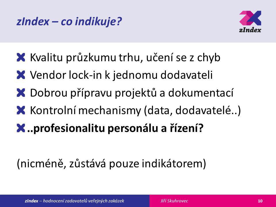 Jiří SkuhroveczIndex – hodnocení zadavatelů veřejných zakázek zIndex – co indikuje? Kvalitu průzkumu trhu, učení se z chyb Vendor lock-in k jednomu do