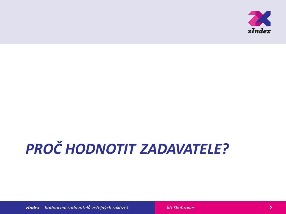 Jiří SkuhroveczIndex – hodnocení zadavatelů veřejných zakázek PROČ HODNOTIT ZADAVATELE 2