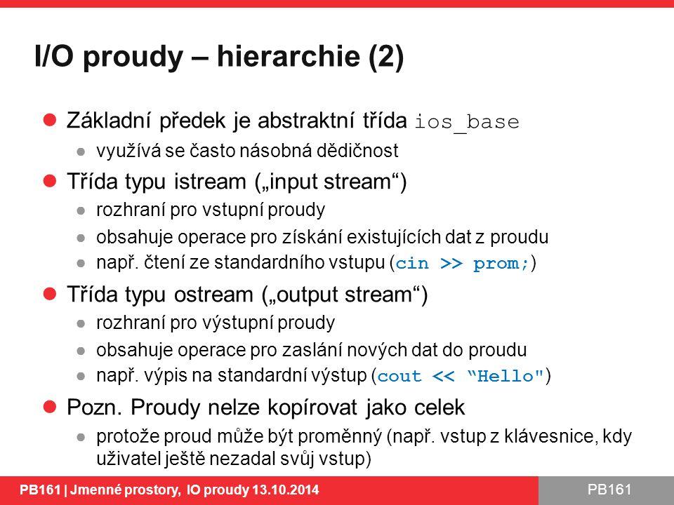 """PB161 I/O proudy – hierarchie (2) Základní předek je abstraktní třída ios_base ●využívá se často násobná dědičnost Třída typu istream (""""input stream ) ●rozhraní pro vstupní proudy ●obsahuje operace pro získání existujících dat z proudu ●např."""