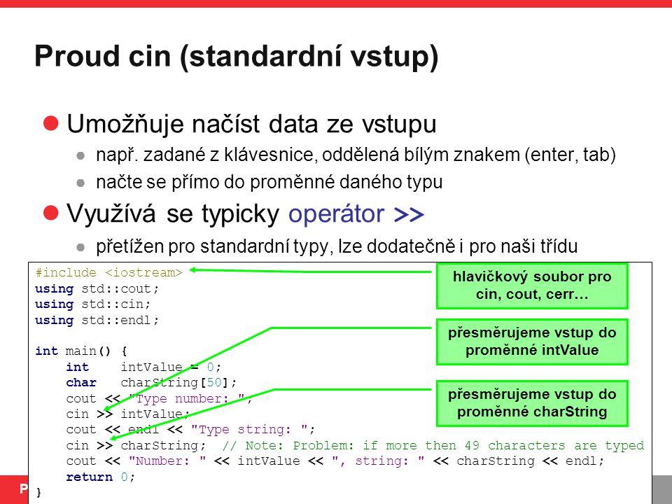 PB161 Proud cin (standardní vstup) Umožňuje načíst data ze vstupu ●např.