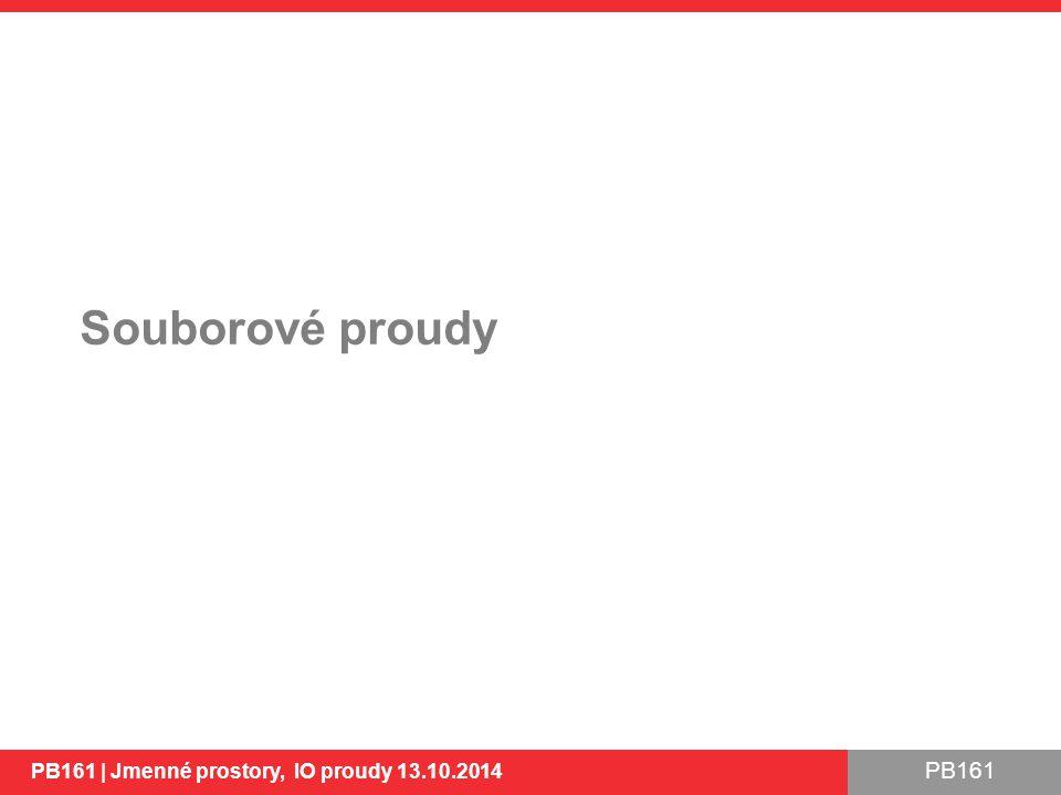 PB161 Souborové proudy PB161 | Jmenné prostory, IO proudy 13.10.2014 24