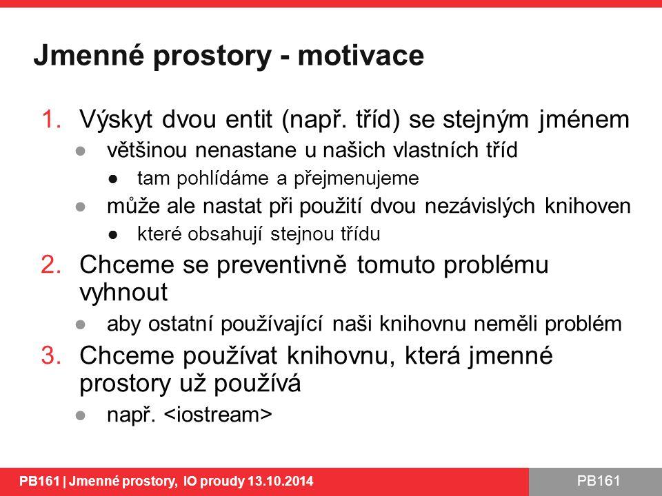 PB161 Jmenné prostory - motivace 1.Výskyt dvou entit (např.