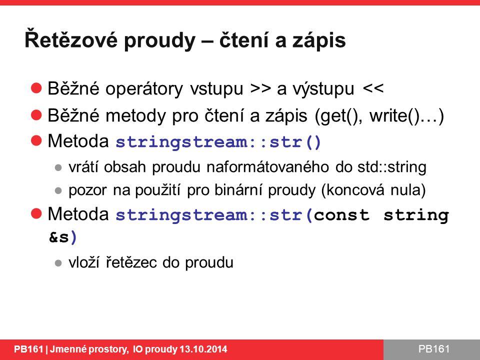 PB161 Řetězové proudy – čtení a zápis Běžné operátory vstupu >> a výstupu << Běžné metody pro čtení a zápis (get(), write()…) Metoda stringstream::str() ●vrátí obsah proudu naformátovaného do std::string ●pozor na použití pro binární proudy (koncová nula) Metoda stringstream::str(const string &s) ●vloží řetězec do proudu PB161 | Jmenné prostory, IO proudy 13.10.2014 49