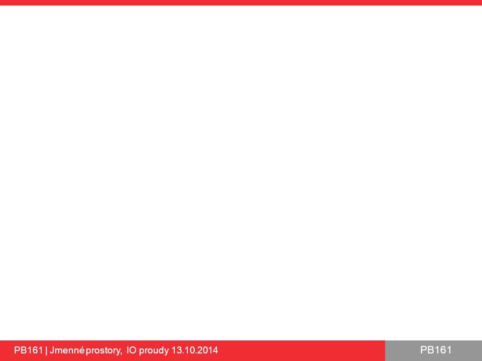 PB161 PB161 | Jmenné prostory, IO proudy 13.10.2014