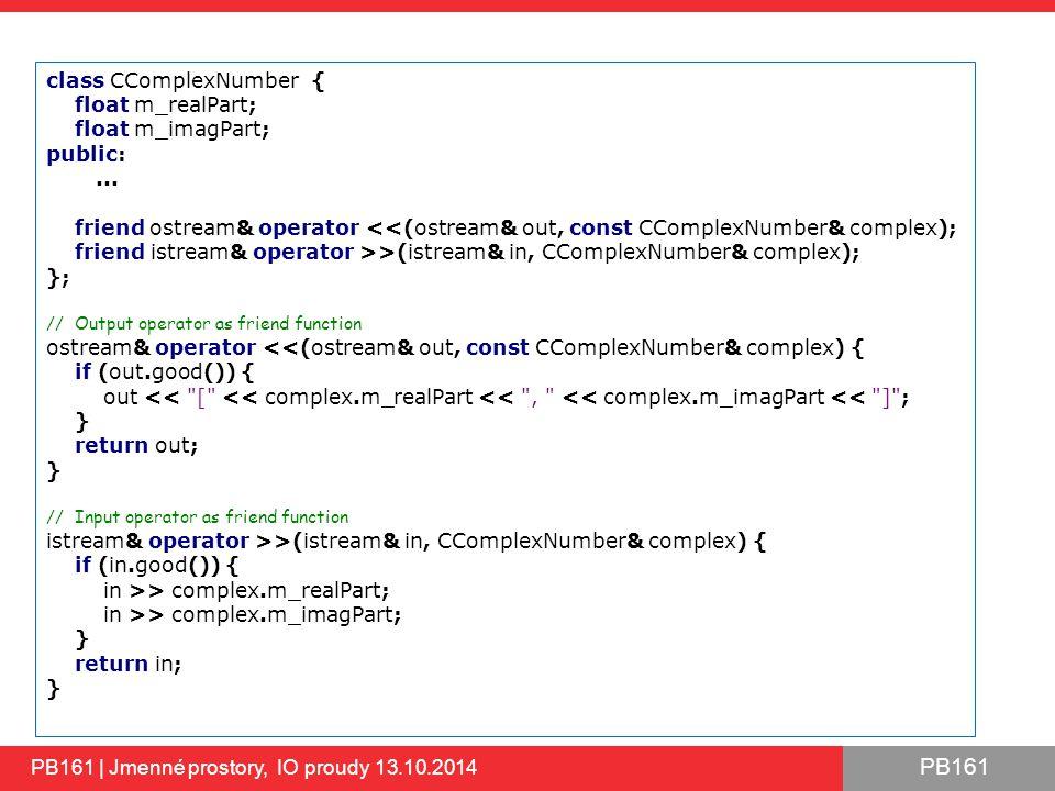 PB161 PB161 | Jmenné prostory, IO proudy 13.10.2014 class CComplexNumber { float m_realPart; float m_imagPart; public:...