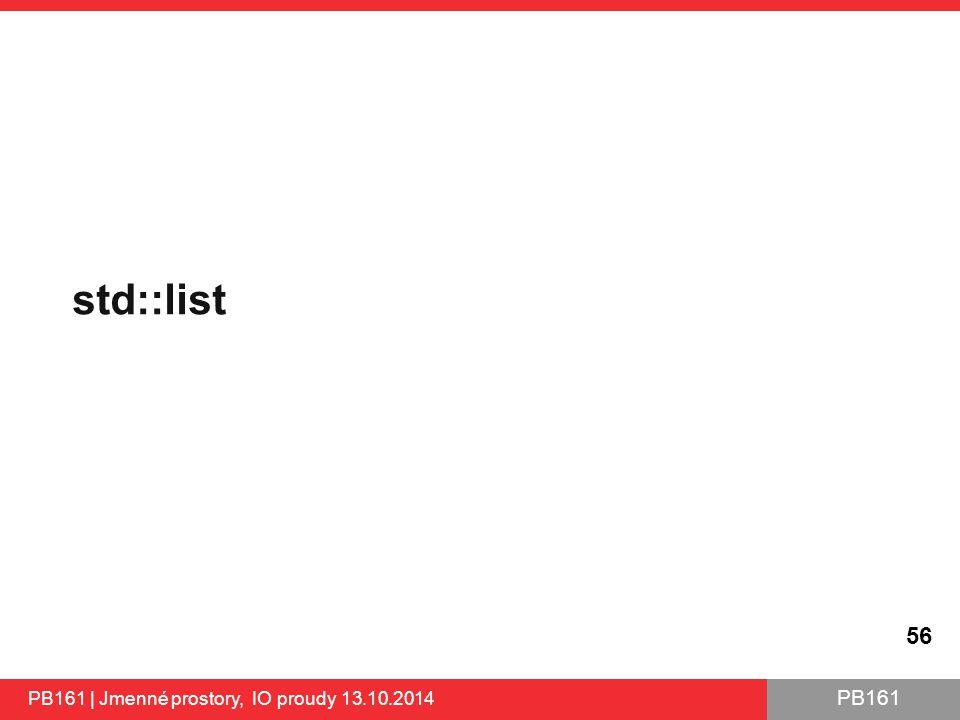 PB161 std::list 56 PB161 | Jmenné prostory, IO proudy 13.10.2014