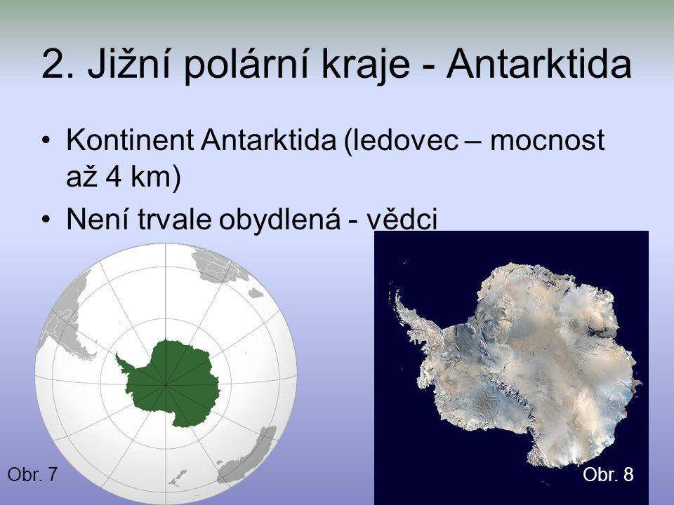 Kontinent Antarktida (ledovec – mocnost až 4 km) Není trvale obydlená - vědci 2. Jižní polární kraje - Antarktida Obr. 7Obr. 8