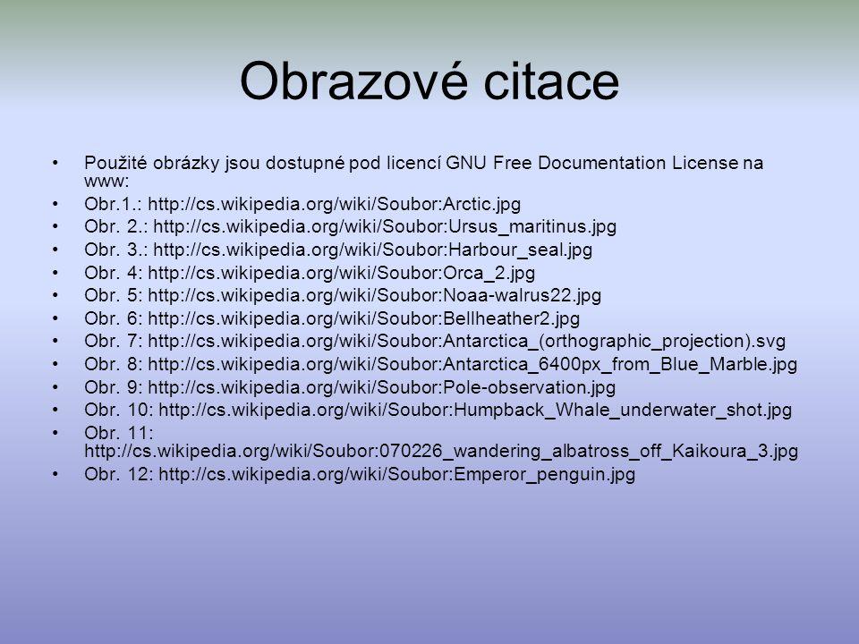 Obrazové citace Použité obrázky jsou dostupné pod licencí GNU Free Documentation License na www: Obr.1.: http://cs.wikipedia.org/wiki/Soubor:Arctic.jp