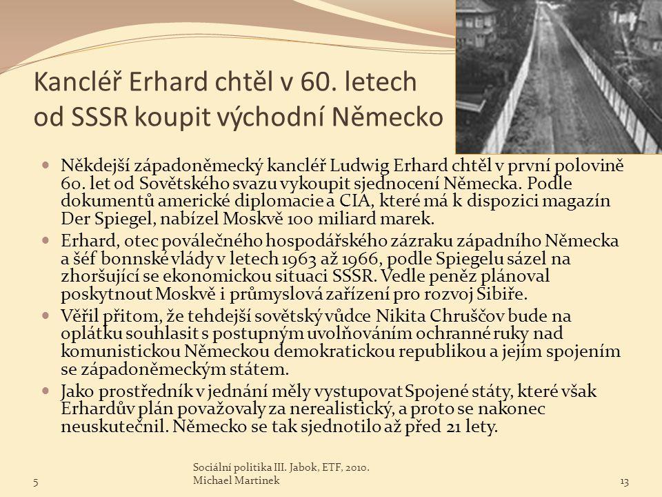 Kancléř Erhard chtěl v 60. letech od SSSR koupit východní Německo Někdejší západoněmecký kancléř Ludwig Erhard chtěl v první polovině 60. let od Sovět
