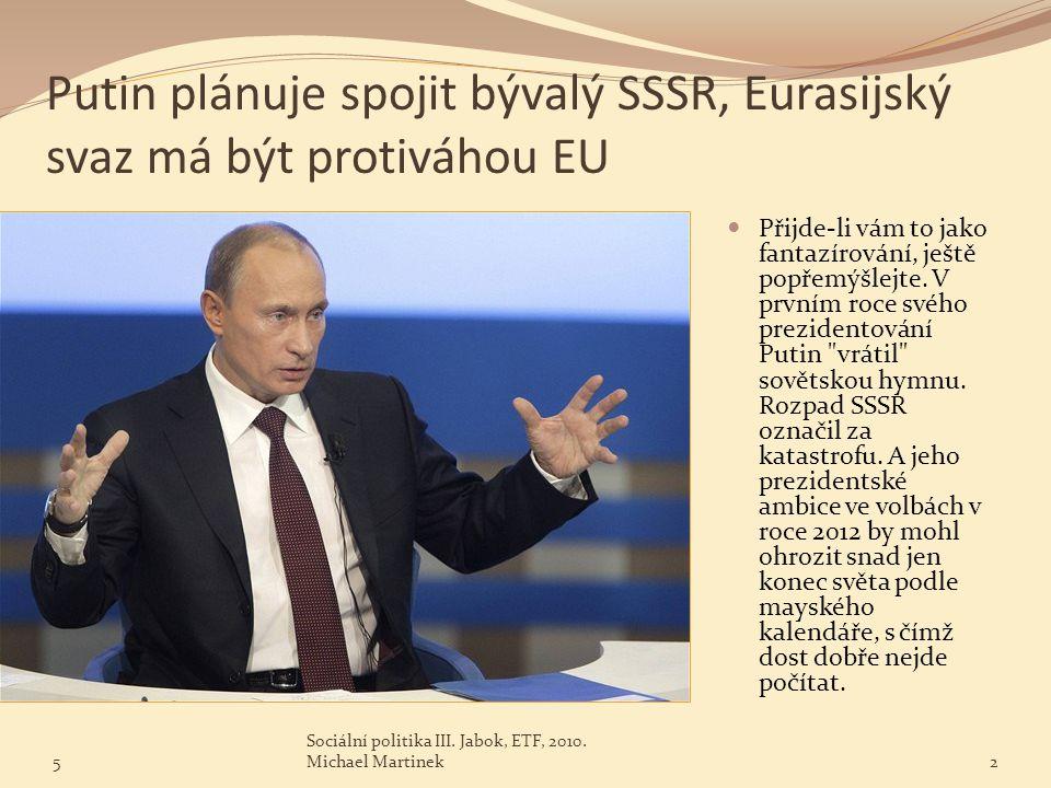 Putin plánuje spojit bývalý SSSR, Eurasijský svaz má být protiváhou EU Přijde-li vám to jako fantazírování, ještě popřemýšlejte. V prvním roce svého p