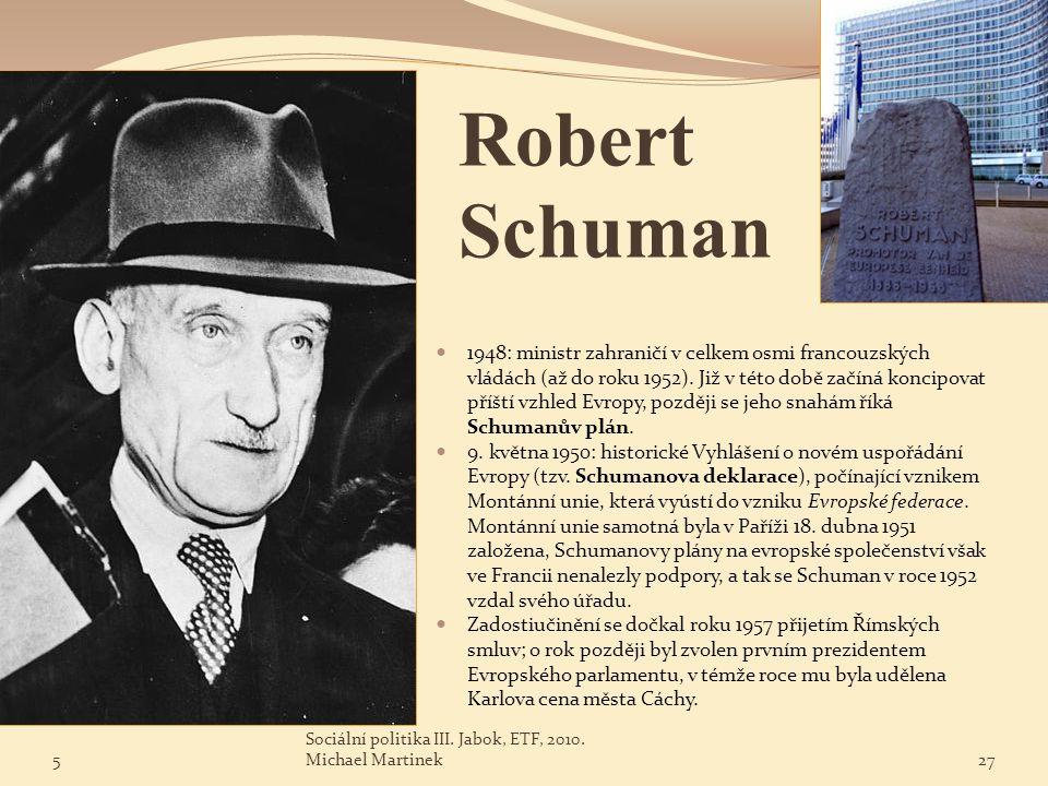 Robert Schuman 1948: ministr zahraničí v celkem osmi francouzských vládách (až do roku 1952). Již v této době začíná koncipovat příští vzhled Evropy,