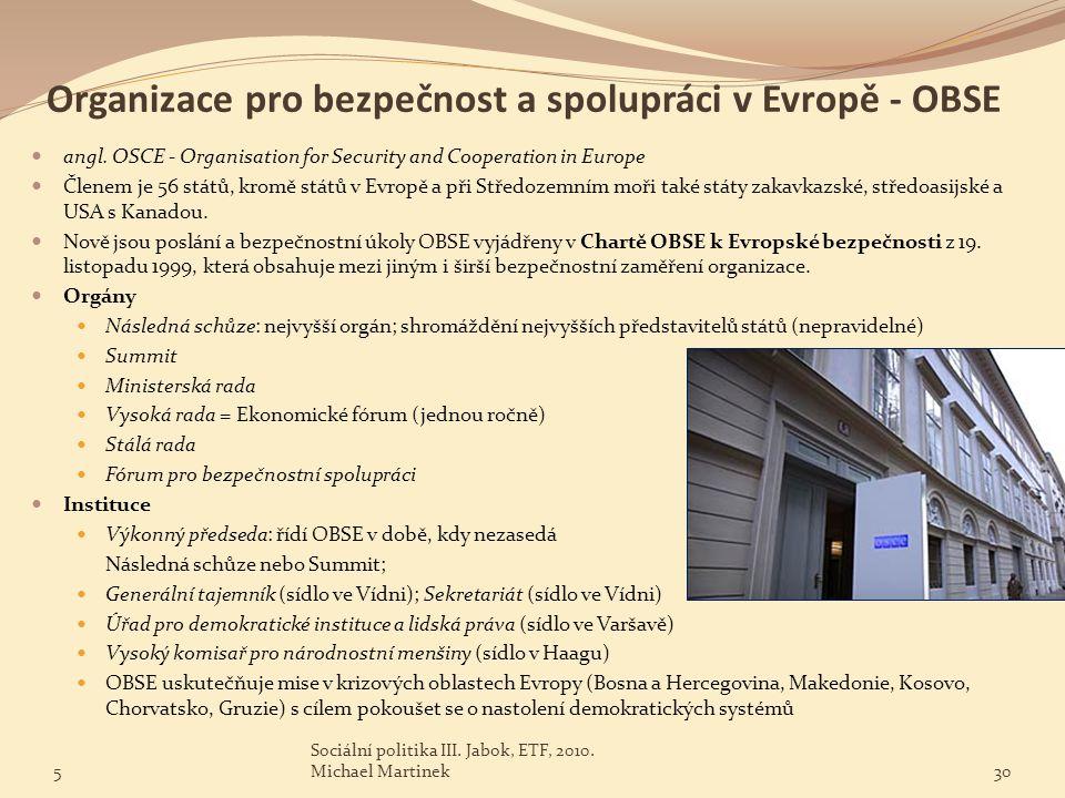 Organizace pro bezpečnost a spolupráci v Evropě - OBSE angl. OSCE - Organisation for Security and Cooperation in Europe Členem je 56 států, kromě stát
