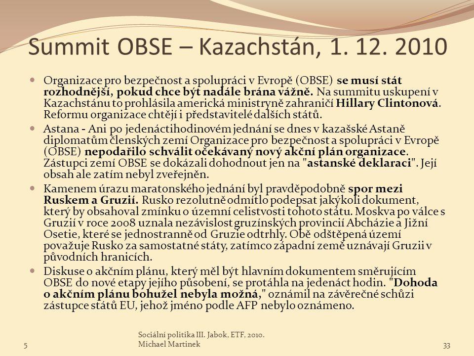 Summit OBSE – Kazachstán, 1. 12. 2010 Organizace pro bezpečnost a spolupráci v Evropě (OBSE) se musí stát rozhodnější, pokud chce být nadále brána váž
