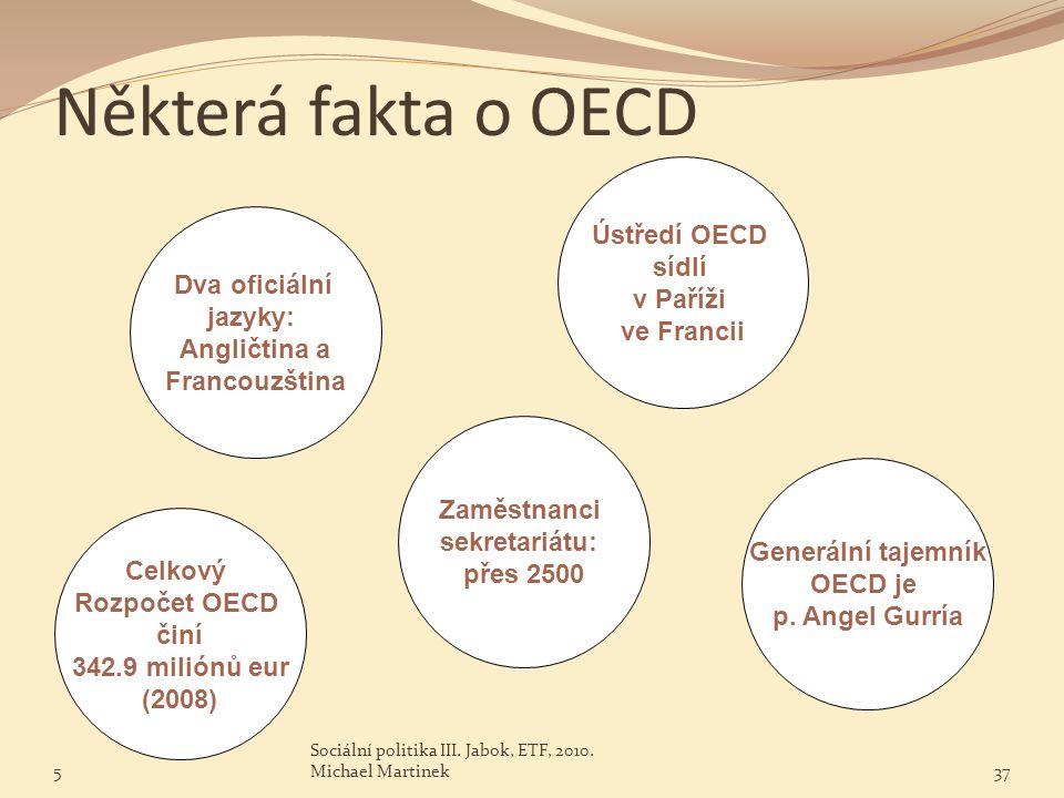 Některá fakta o OECD Dva oficiální jazyky: Angličtina a Francouzština Zaměstnanci sekretariátu: přes 2500 Ústředí OECD sídlí v Paříži ve Francii Gener