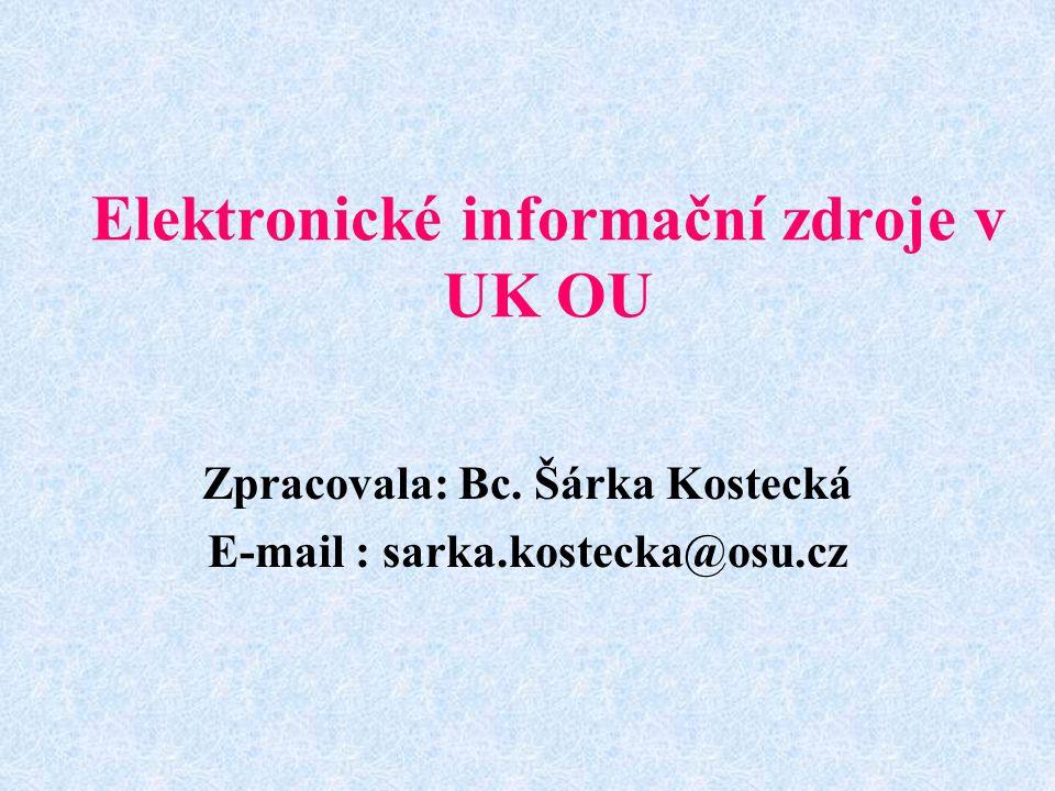 Elektronické informační zdroje v UK OU Zpracovala: Bc.