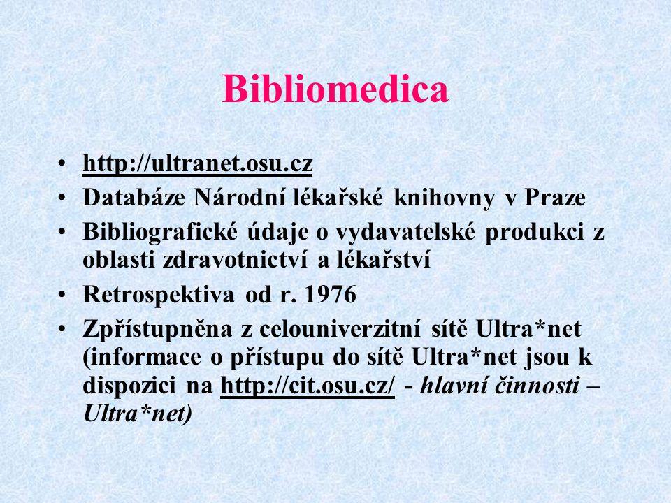 Bibliomedica http://ultranet.osu.cz Databáze Národní lékařské knihovny v Praze Bibliografické údaje o vydavatelské produkci z oblasti zdravotnictví a lékařství Retrospektiva od r.