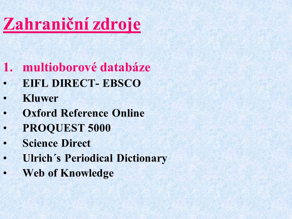 Zahraniční zdroje 1.multioborové databáze EIFL DIRECT- EBSCO Kluwer Oxford Reference Online PROQUEST 5000 Science Direct Ulrich´s Periodical Dictionar