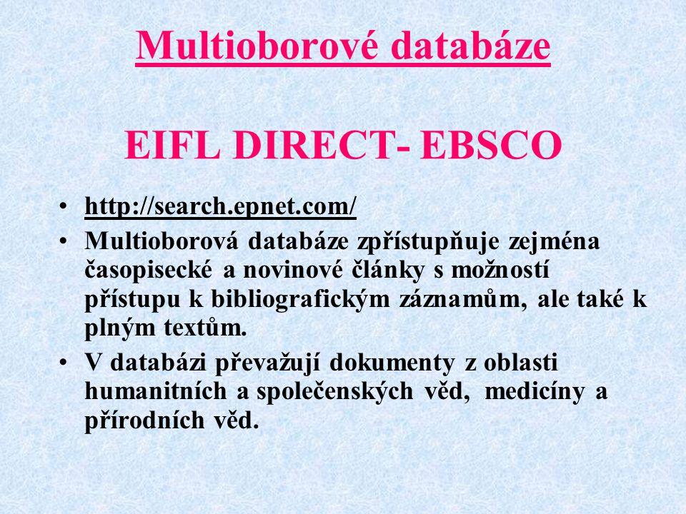 Multioborové databáze EIFL DIRECT- EBSCO http://search.epnet.com/ Multioborová databáze zpřístupňuje zejména časopisecké a novinové články s možností přístupu k bibliografickým záznamům, ale také k plným textům.