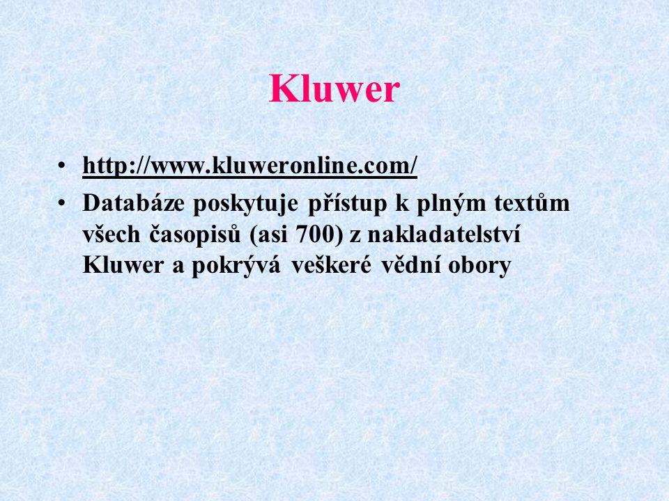 Kluwer http://www.kluweronline.com/ Databáze poskytuje přístup k plným textům všech časopisů (asi 700) z nakladatelství Kluwer a pokrývá veškeré vědní obory
