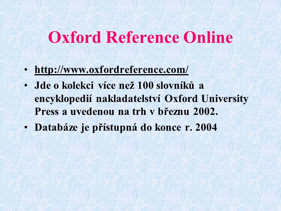 Oxford Reference Online http://www.oxfordreference.com/ Jde o kolekci více než 100 slovníků a encyklopedií nakladatelství Oxford University Press a uvedenou na trh v březnu 2002.