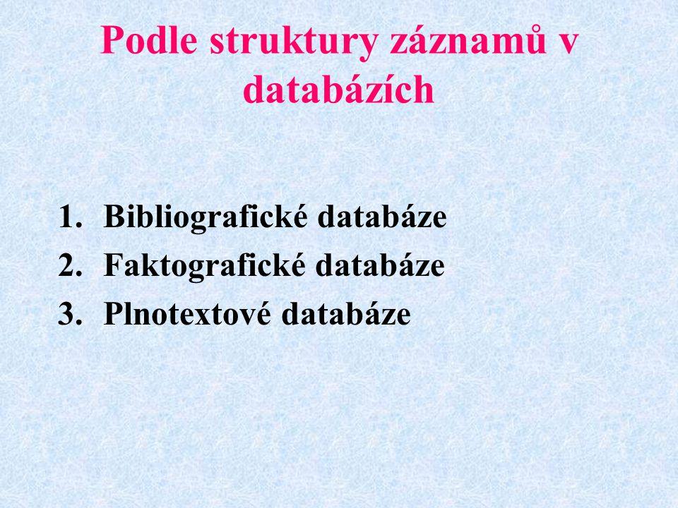 Bibliografické databáze Jedná se o sekundární informaci o existenci primárního informačního pramene jehož plný text v databázi není a je třeba jej následně vyhledat.