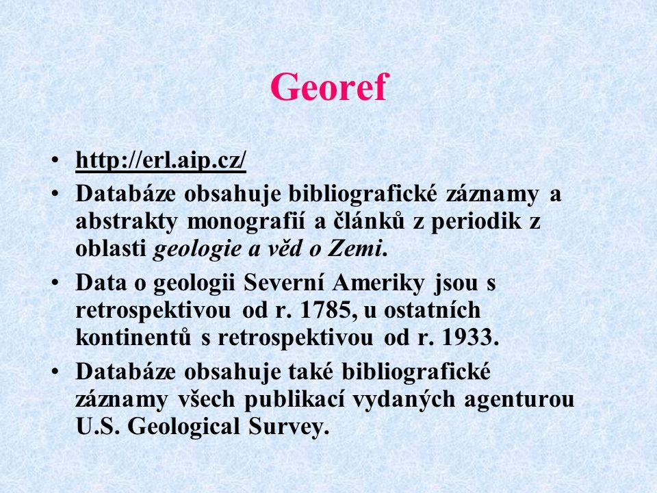 Georef http://erl.aip.cz/ Databáze obsahuje bibliografické záznamy a abstrakty monografií a článků z periodik z oblasti geologie a věd o Zemi.