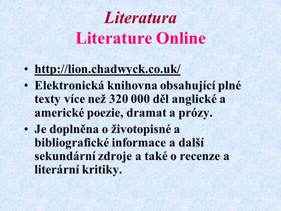 Literatura Literature Online http://lion.chadwyck.co.uk/ Elektronická knihovna obsahující plné texty více než 320 000 děl anglické a americké poezie, dramat a prózy.