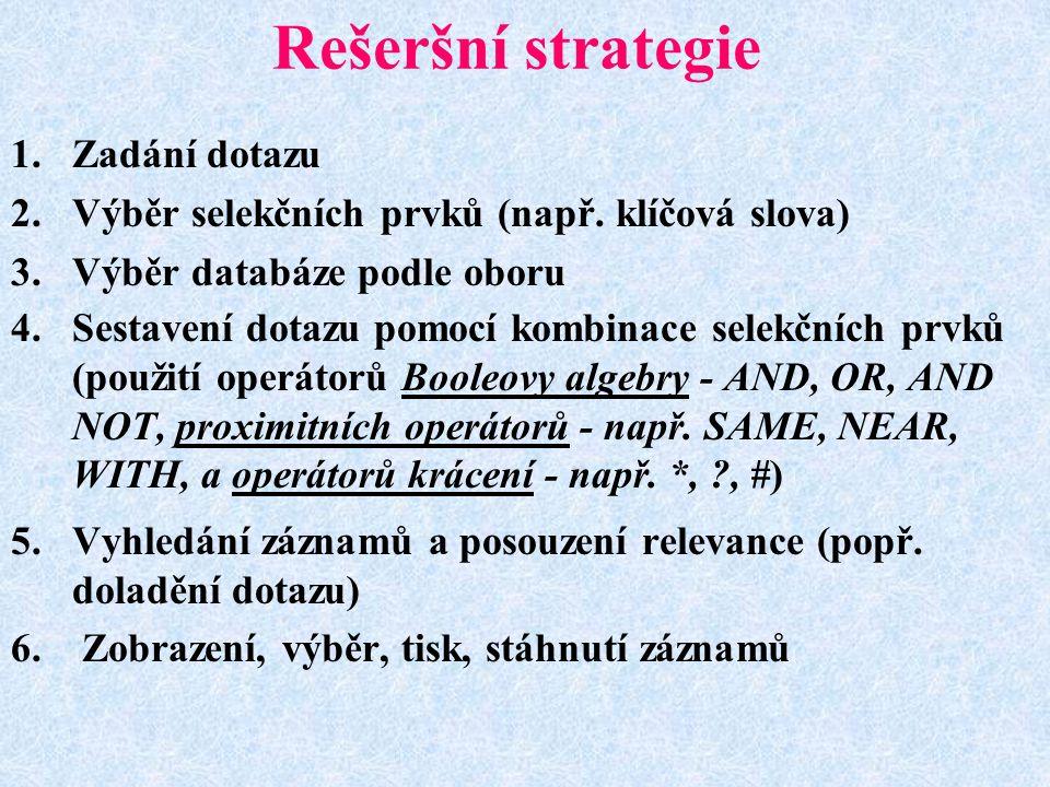 Rešeršní strategie 1.Zadání dotazu 2.Výběr selekčních prvků (např.