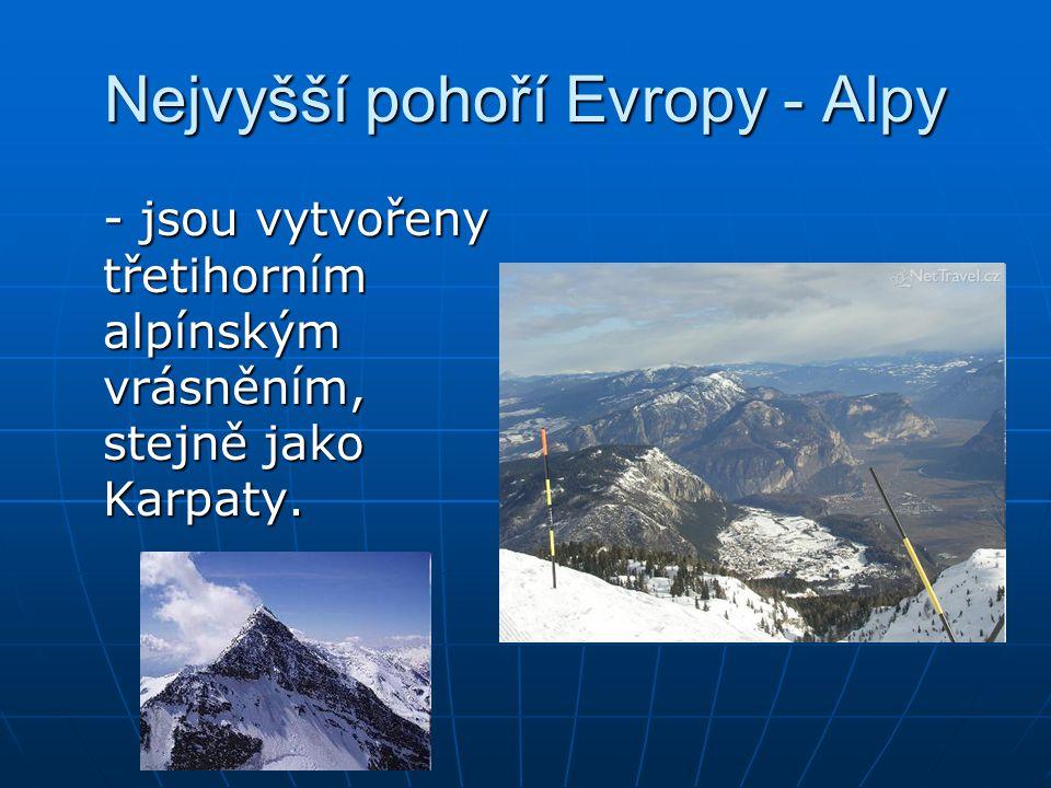 Nejvyšší pohoří Evropy - Alpy - jsou vytvořeny třetihorním alpínským vrásněním, stejně jako Karpaty.
