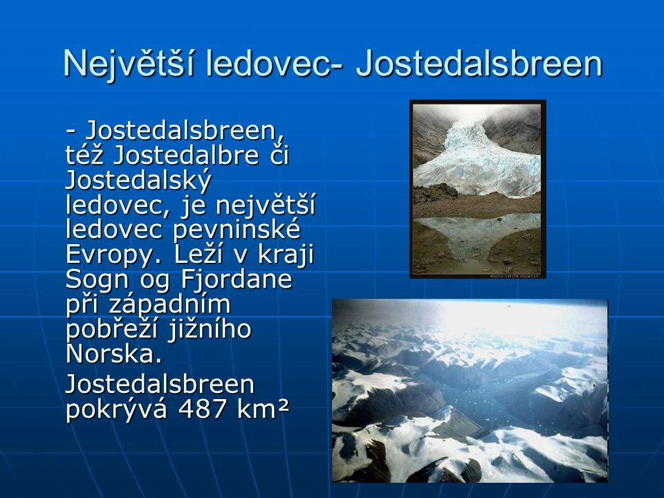 Největší ledovec- Jostedalsbreen - Jostedalsbreen, též Jostedalbre či Jostedalský ledovec, je největší ledovec pevninské Evropy. Leží v kraji Sogn og
