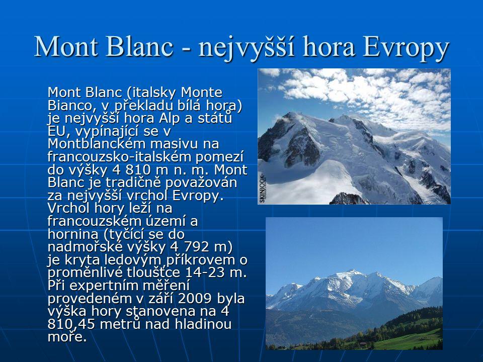 Mont Blanc - nejvyšší hora Evropy Mont Blanc (italsky Monte Bianco, v překladu bílá hora) je nejvyšší hora Alp a států EU, vypínající se v Montblancké