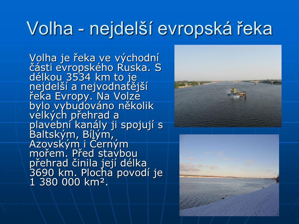 Volha - nejdelší evropská řeka Volha je řeka ve východní části evropského Ruska. S délkou 3534 km to je nejdelší a nejvodnatější řeka Evropy. Na Volze