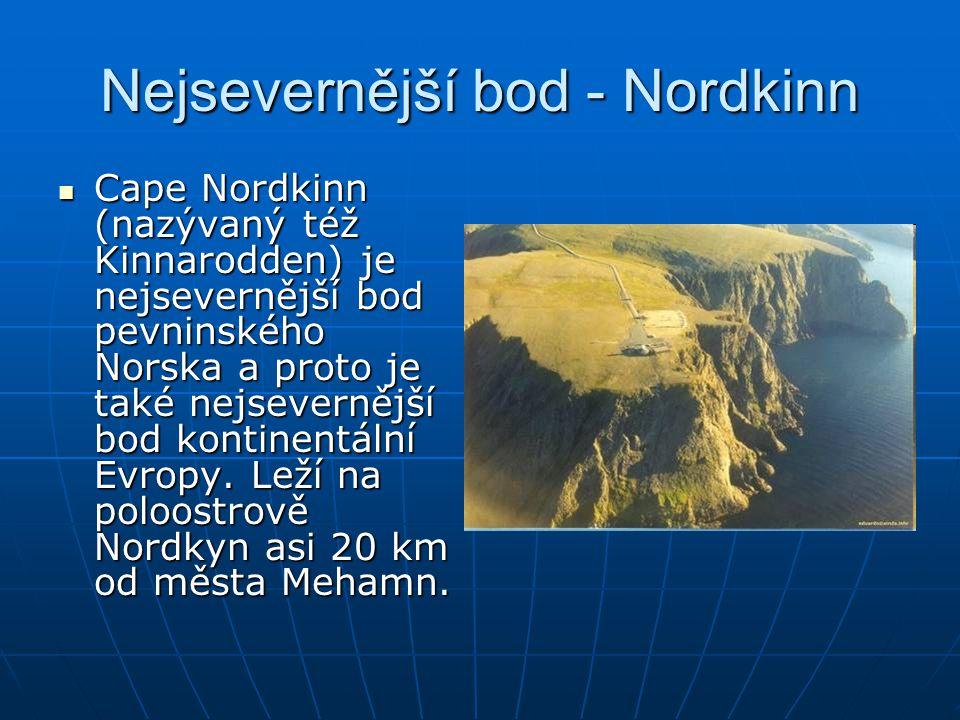 Nejsevernější bod - Nordkinn Cape Nordkinn (nazývaný též Kinnarodden) je nejsevernější bod pevninského Norska a proto je také nejsevernější bod kontin