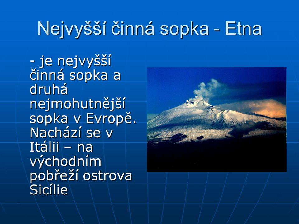 Nejvyšší činná sopka - Etna - je nejvyšší činná sopka a druhá nejmohutnější sopka v Evropě. Nachází se v Itálii – na východním pobřeží ostrova Sicílie