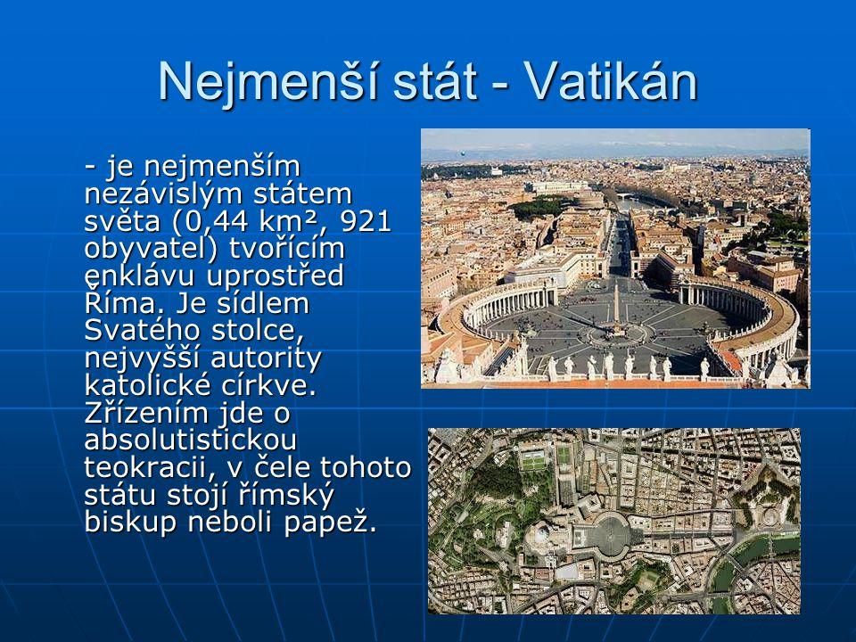 Nejmenší stát - Vatikán - je nejmenším nezávislým státem světa (0,44 km², 921 obyvatel) tvořícím enklávu uprostřed Říma. Je sídlem Svatého stolce, nej