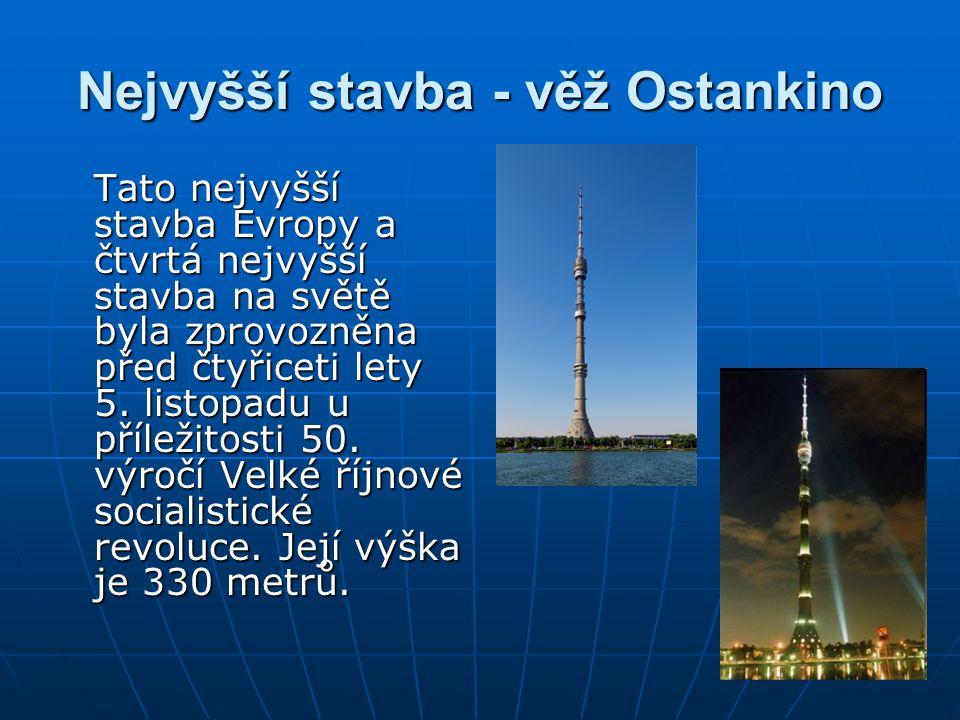 Nejvyšší stavba - věž Ostankino Tato nejvyšší stavba Evropy a čtvrtá nejvyšší stavba na světě byla zprovozněna před čtyřiceti lety 5. listopadu u příl