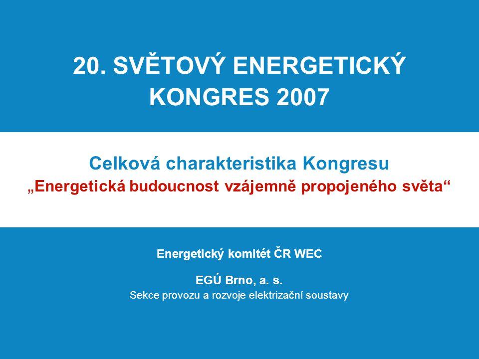 Charakteristika Kongresu Základní témata Kongresu: Globální problémy světové energetiky Energetická budoucnost navzájem propojeného světa Udržitelný rozvoj průmyslových i rozvojových zemí Zvýšení kvality života a ochrany životního prostředí 2 EGÚ Brno, a.